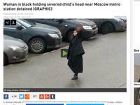 驚!女提兒童頭顱逛莫斯科大街 口中大喊:真主至上